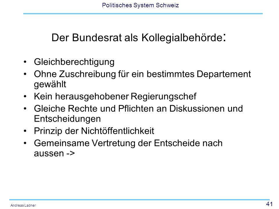 41 Politisches System Schweiz Andreas Ladner Der Bundesrat als Kollegialbehörde : Gleichberechtigung Ohne Zuschreibung für ein bestimmtes Departement