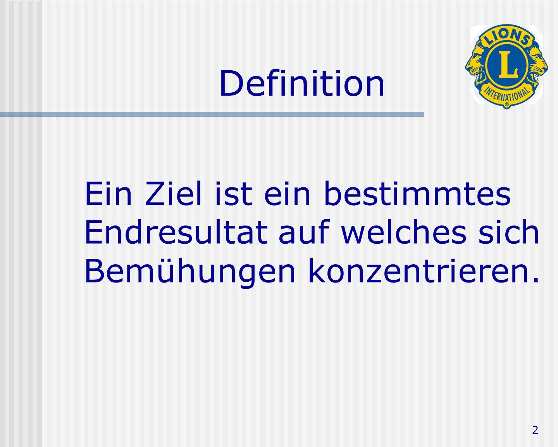 2 Definition Ein Ziel ist ein bestimmtes Endresultat auf welches sich Bemühungen konzentrieren.