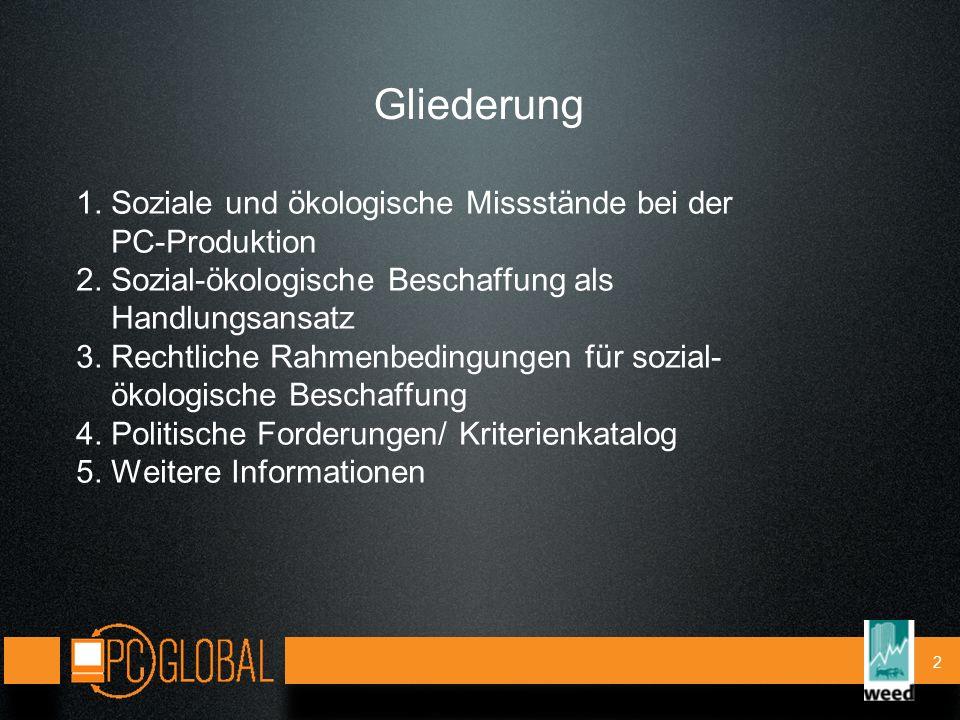 2 Gliederung 1. Soziale und ökologische Missstände bei der PC-Produktion 2.