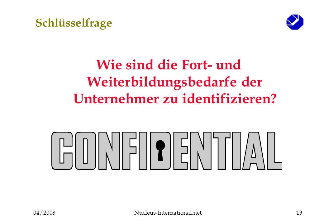 04/2008Nucleus-International.net13 Schlüsselfrage Wie sind die Fort- und Weiterbildungsbedarfe der Unternehmer zu identifizieren?