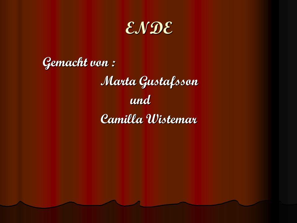ENDE Gemacht von : Marta Gustafsson und Camilla Wistemar