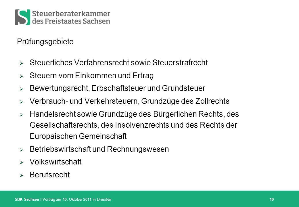 SBK Sachsen I Vortrag am 10. Oktober 2011 in Dresden Prüfungsgebiete Steuerliches Verfahrensrecht sowie Steuerstrafrecht Steuern vom Einkommen und Ert