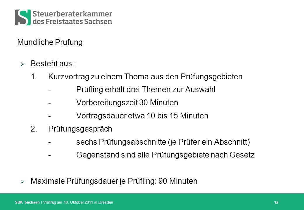 SBK Sachsen I Vortrag am 10. Oktober 2011 in Dresden Mündliche Prüfung Besteht aus : 1.Kurzvortrag zu einem Thema aus den Prüfungsgebieten - Prüfling