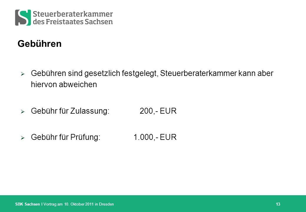 SBK Sachsen I Vortrag am 10. Oktober 2011 in Dresden Gebühren Gebühren sind gesetzlich festgelegt, Steuerberaterkammer kann aber hiervon abweichen Geb