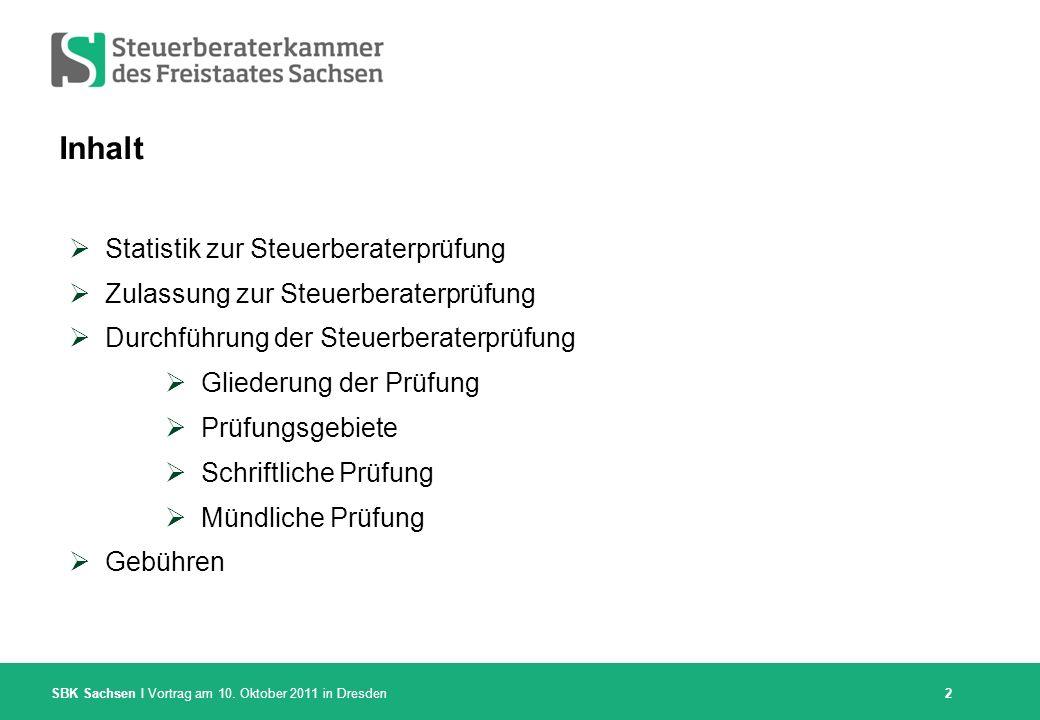 SBK Sachsen I Vortrag am 10. Oktober 2011 in Dresden 2 Inhalt Statistik zur Steuerberaterprüfung Zulassung zur Steuerberaterprüfung Durchführung der S