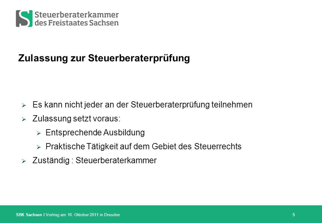 SBK Sachsen I Vortrag am 10. Oktober 2011 in Dresden Zulassung zur Steuerberaterprüfung Es kann nicht jeder an der Steuerberaterprüfung teilnehmen Zul
