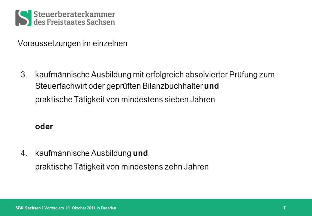 SBK Sachsen I Vortrag am 10. Oktober 2011 in Dresden Voraussetzungen im einzelnen 3.kaufmännische Ausbildung mit erfolgreich absolvierter Prüfung zum