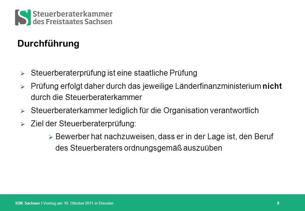 SBK Sachsen I Vortrag am 10. Oktober 2011 in Dresden Durchführung Steuerberaterprüfung ist eine staatliche Prüfung Prüfung erfolgt daher durch das jew
