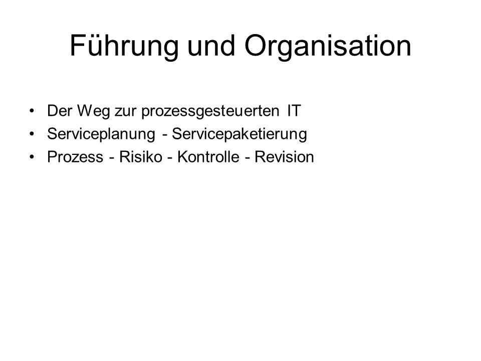 Führung und Organisation Der Weg zur prozessgesteuerten IT Serviceplanung - Servicepaketierung Prozess - Risiko - Kontrolle - Revision