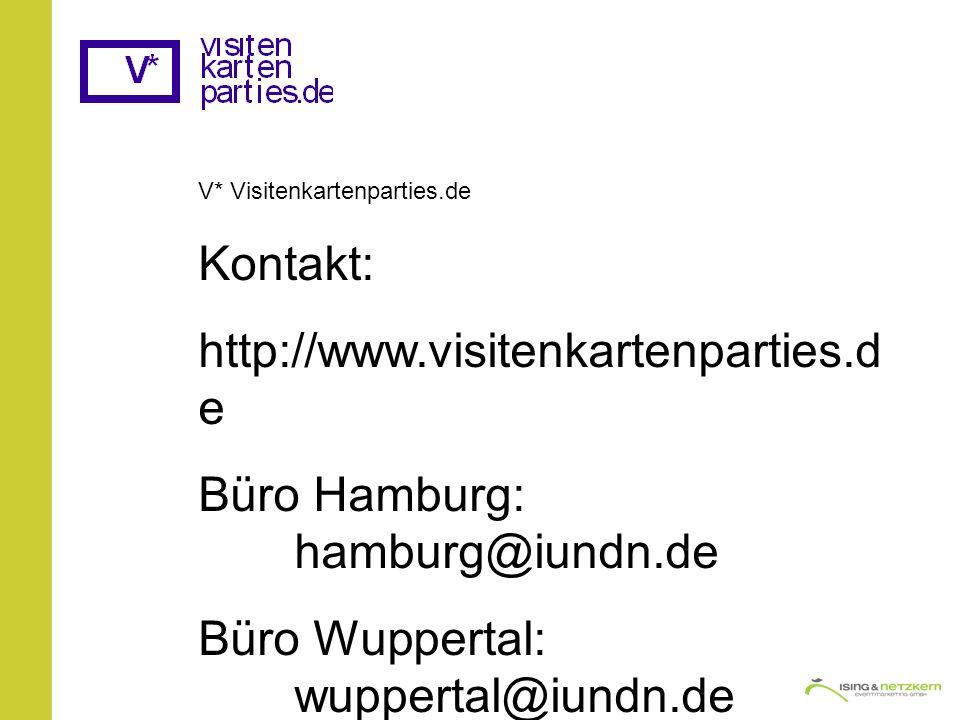 V* Visitenkartenparties.de Kontakt: http://www.visitenkartenparties.d e Büro Hamburg: hamburg@iundn.de Büro Wuppertal: wuppertal@iundn.de