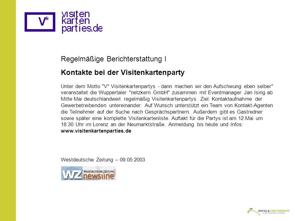 Regelmäßige Berichterstattung I Kontakte bei der Visitenkartenparty Unter dem Motto V* Visitenkartenpartys - dann machen wir den Aufschwung eben selber veranstaltet die Wuppertaler netzkern GmbH zusammen mit Eventmanager Jan Ising ab Mitte Mai deutschlandweit regelmäßig Visitenkartenpartys.