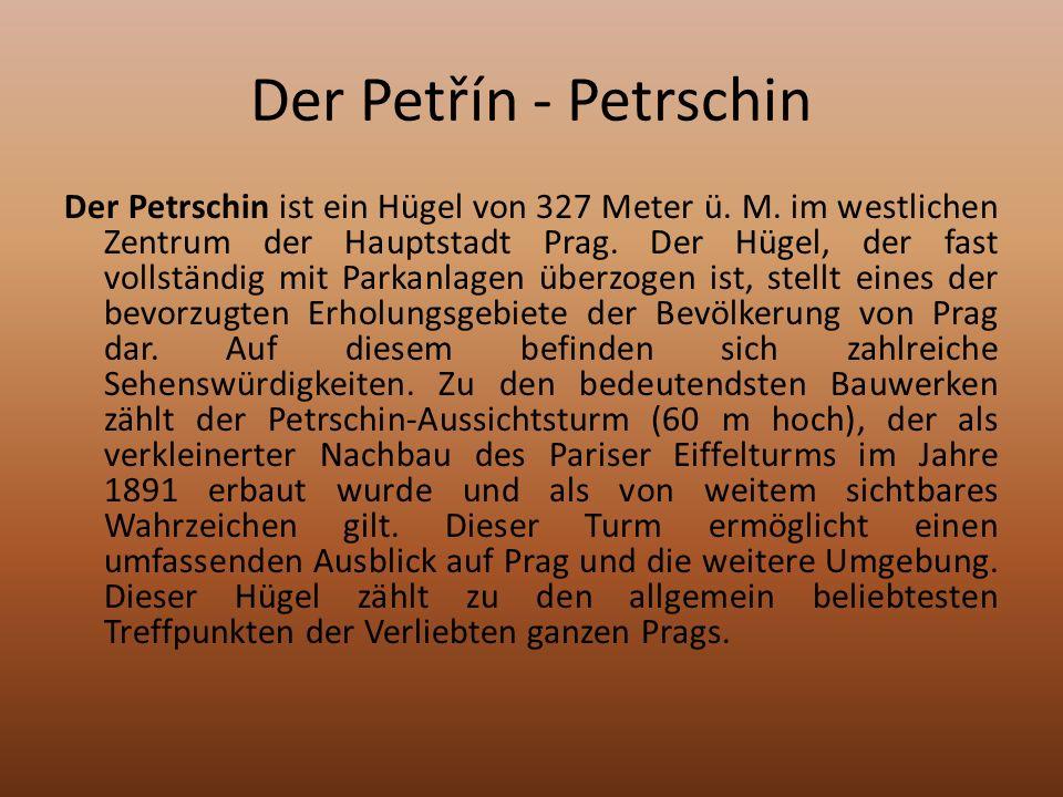 Der Petřín - Petrschin Der Petrschin ist ein Hügel von 327 Meter ü.