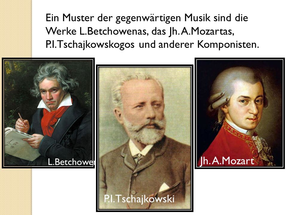 Ein Muster der gegenwärtigen Musik sind die Werke L.Betchowenas, das Jh.