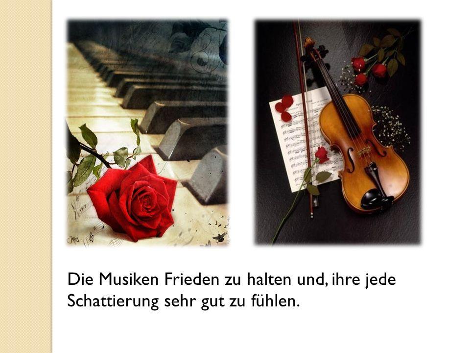 Die Musiken Frieden zu halten und, ihre jede Schattierung sehr gut zu fühlen.
