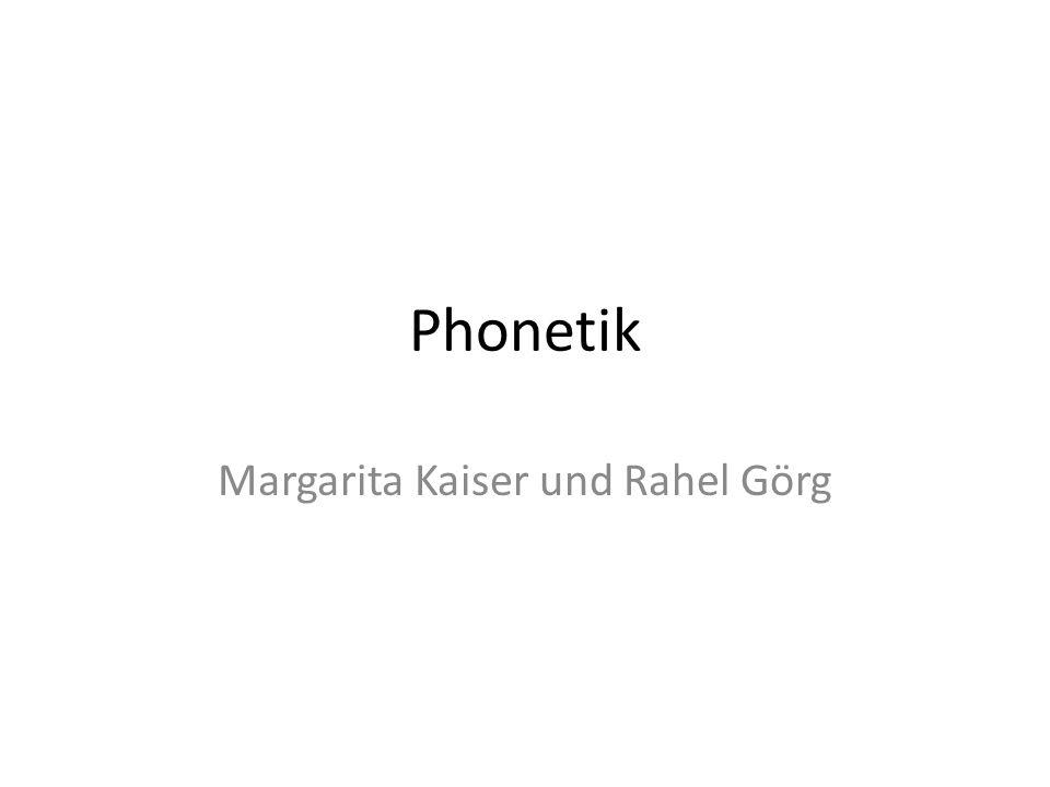 Phonetik Margarita Kaiser und Rahel Görg