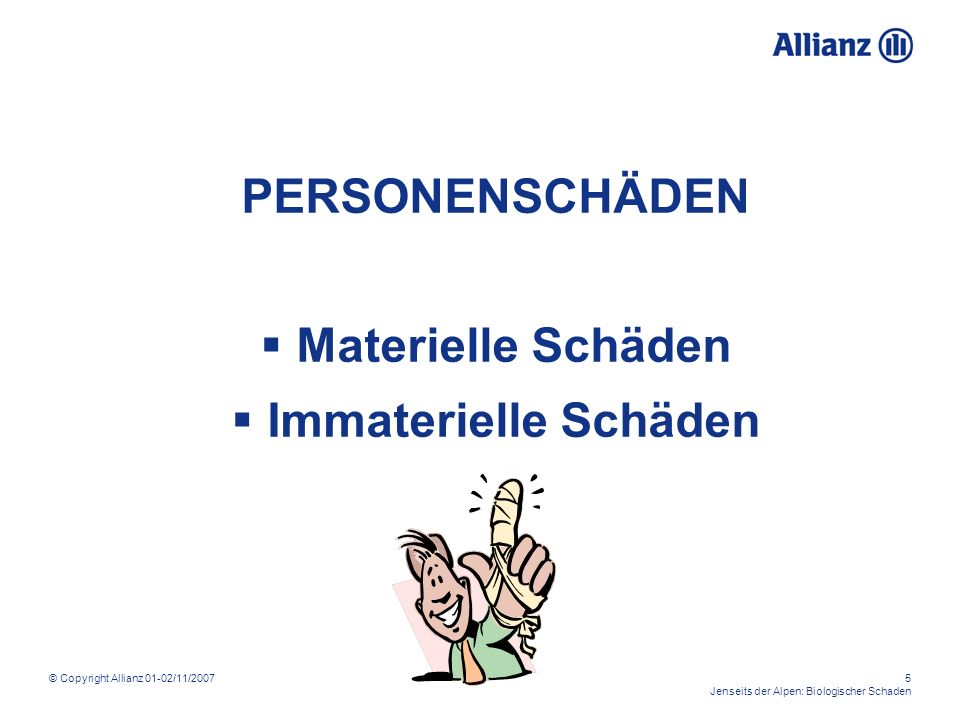 © Copyright Allianz 01-02/11/200716 Jenseits der Alpen: Biologischer Schaden Biologischer Schaden: INAIL Die Leistung besteht aus: Entschädigung in Form einer Kapitalauszahlung: wenn die Beeinträchtigung bei 6% oder mehr, aber unter 16% liegt; Entschädigung in Form einer Rentenzahlung: wenn die Beeinträchtigung bei 16% oder mehr liegt.