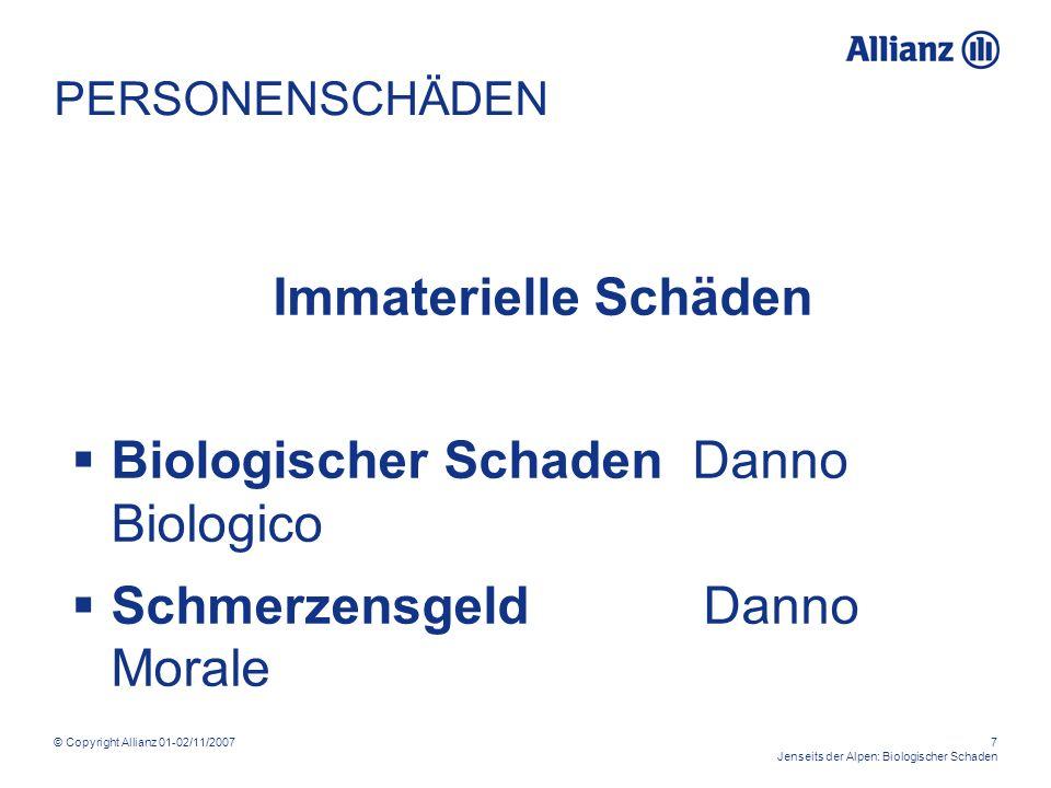 © Copyright Allianz 01-02/11/20077 Jenseits der Alpen: Biologischer Schaden PERSONENSCHÄDEN Immaterielle Schäden Biologischer Schaden Danno Biologico Schmerzensgeld Danno Morale