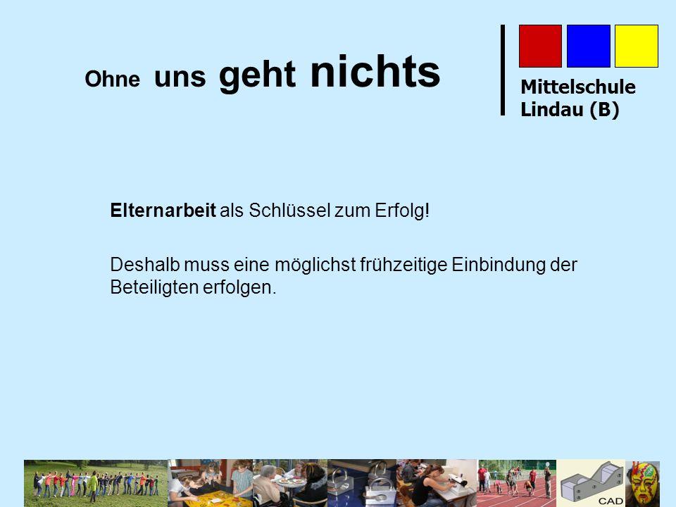 Mittelschule Lindau (B) Ohne uns geht nichts Elternarbeit als Schlüssel zum Erfolg! Deshalb muss eine möglichst frühzeitige Einbindung der Beteiligten