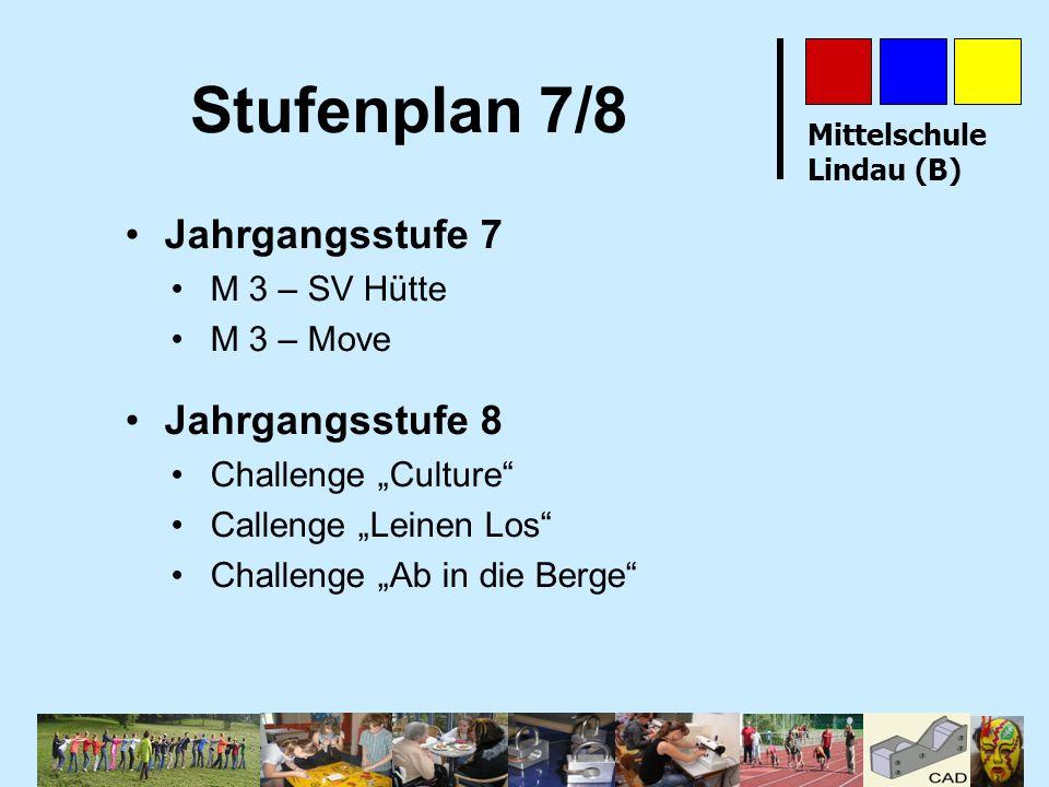 Mittelschule Lindau (B) Stufenplan 7/8 Jahrgangsstufe 7 M 3 – SV Hütte M 3 – Move Jahrgangsstufe 8 Challenge Culture Callenge Leinen Los Challenge Ab