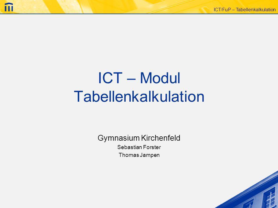 ICT/FuP – Tabellenkalkulation ICT – Modul Tabellenkalkulation Gymnasium Kirchenfeld Sebastian Forster Thomas Jampen