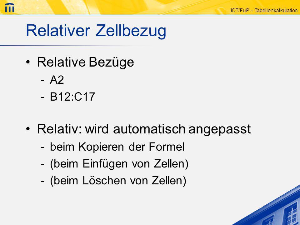 ICT/FuP – Tabellenkalkulation Relativer Zellbezug Relative Bezüge -A2 -B12:C17 Relativ: wird automatisch angepasst -beim Kopieren der Formel -(beim Ei