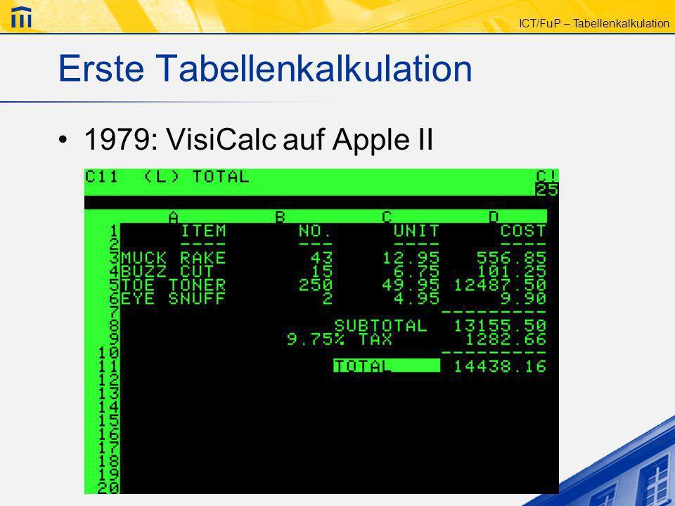 ICT/FuP – Tabellenkalkulation Erste Tabellenkalkulation 1979: VisiCalc auf Apple II