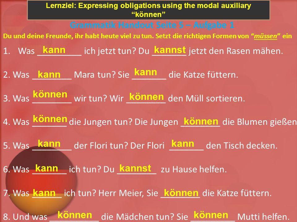 Lernziel: Expressing obligations using the modal auxiliary können and using the correct word order Grammatik Handout Seite 5 – Aufgabe 2 Alle müssen helfen.