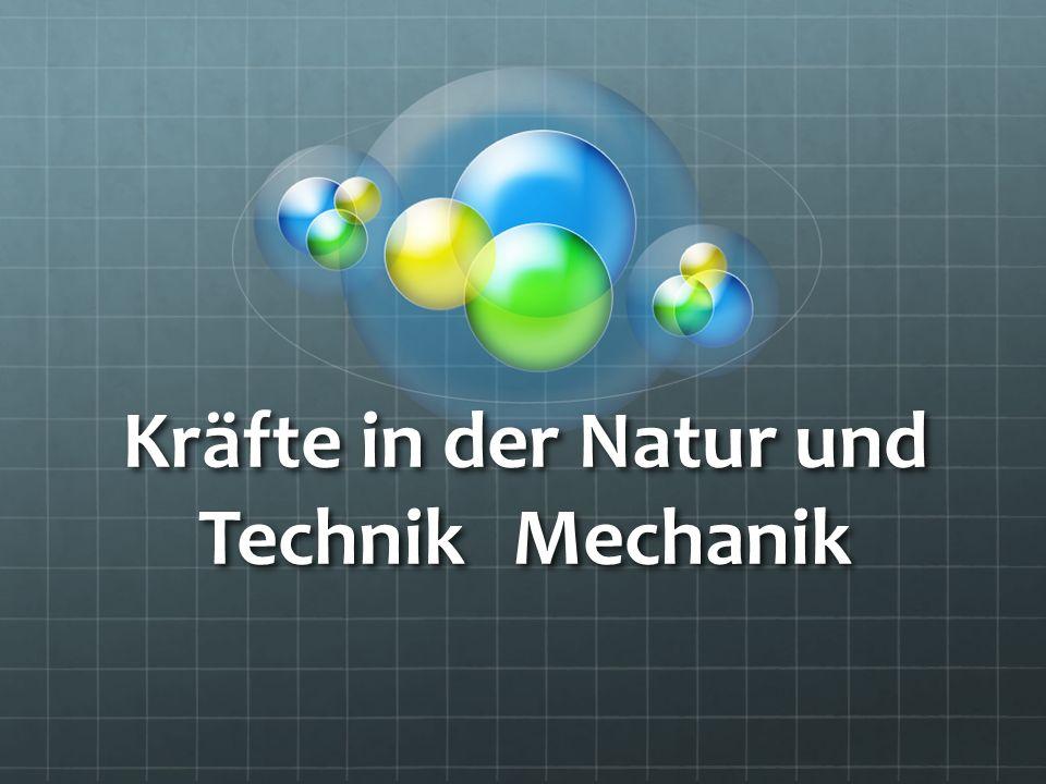 Kräfte in der Natur und TechnikMechanik
