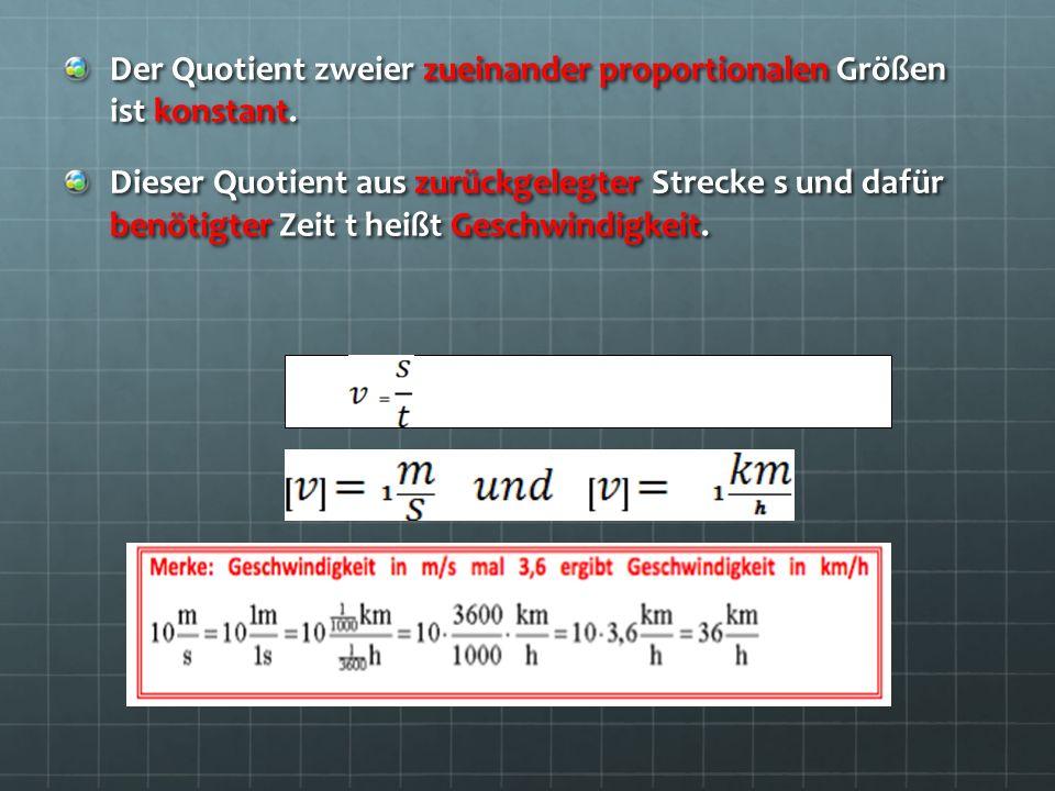 Der Quotient zweier zueinander proportionalen Größen ist konstant. Dieser Quotient aus zurückgelegter Strecke s und dafür benötigter Zeit t heißt Gesc