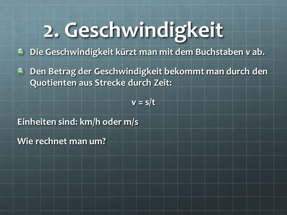 2. Geschwindigkeit Die Geschwindigkeit kürzt man mit dem Buchstaben v ab. Den Betrag der Geschwindigkeit bekommt man durch den Quotienten aus Strecke