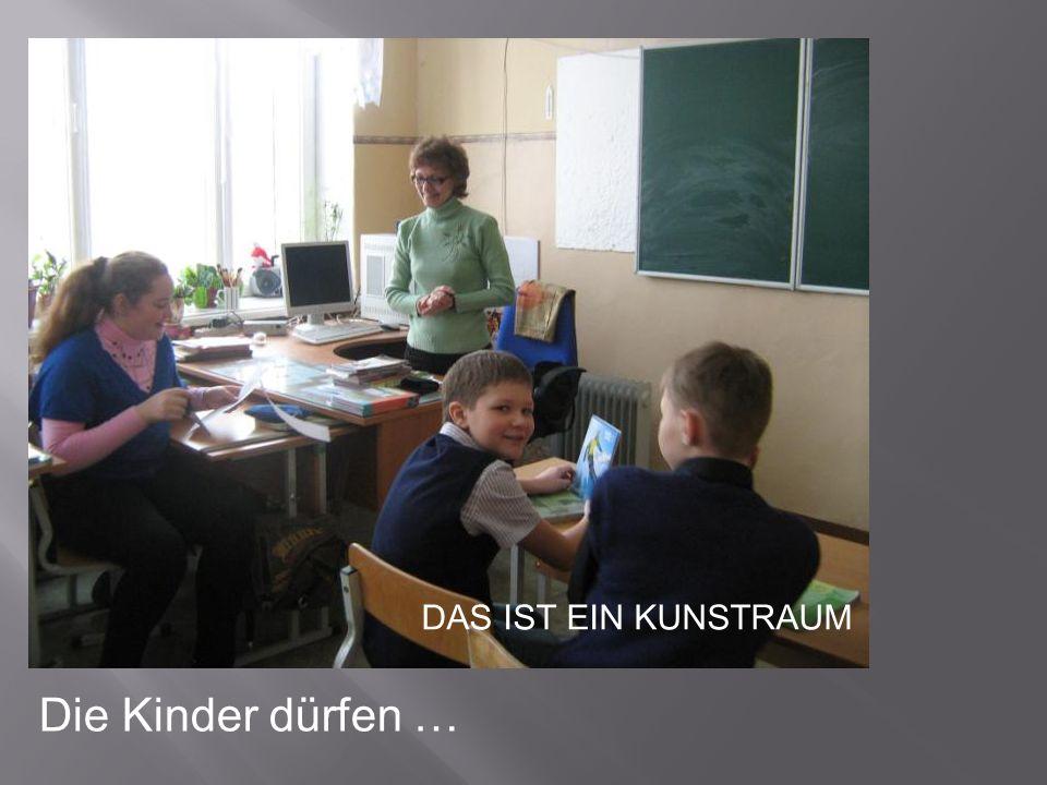 Was fur ein Raum ist das? Wie heisst die Lehrerin? Was machen die Knder? DAS IST EIN KUNSTRAUM Die Kinder dürfen …