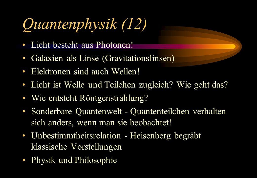 Quantenphysik (12) Licht besteht aus Photonen! Galaxien als Linse (Gravitationslinsen) Elektronen sind auch Wellen! Licht ist Welle und Teilchen zugle