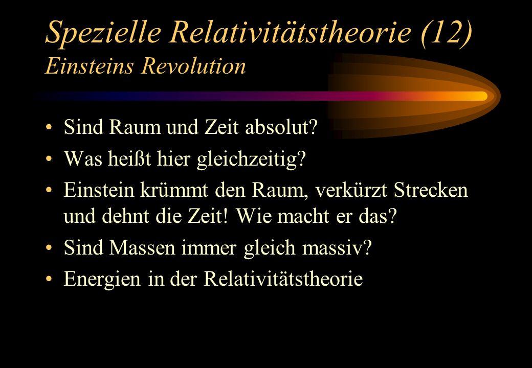 Spezielle Relativitätstheorie (12) Einsteins Revolution Sind Raum und Zeit absolut? Was heißt hier gleichzeitig? Einstein krümmt den Raum, verkürzt St
