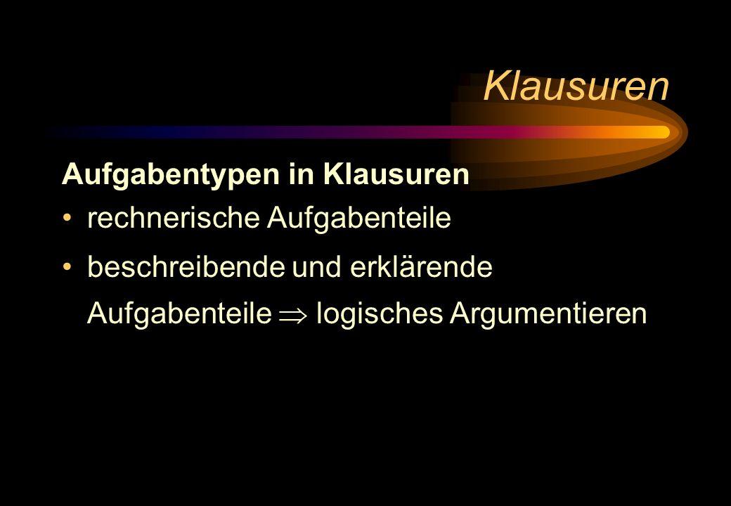 Klausuren Aufgabentypen in Klausuren rechnerische Aufgabenteile beschreibende und erklärende Aufgabenteile logisches Argumentieren