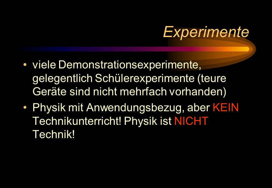Experimente viele Demonstrationsexperimente, gelegentlich Schülerexperimente (teure Geräte sind nicht mehrfach vorhanden) Physik mit Anwendungsbezug,