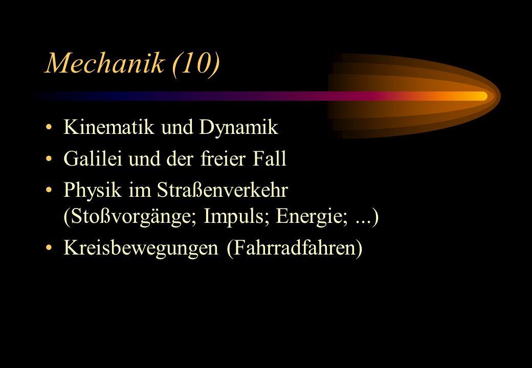 Mechanik (10) Kinematik und Dynamik Galilei und der freier Fall Physik im Straßenverkehr (Stoßvorgänge; Impuls; Energie;...) Kreisbewegungen (Fahrradf