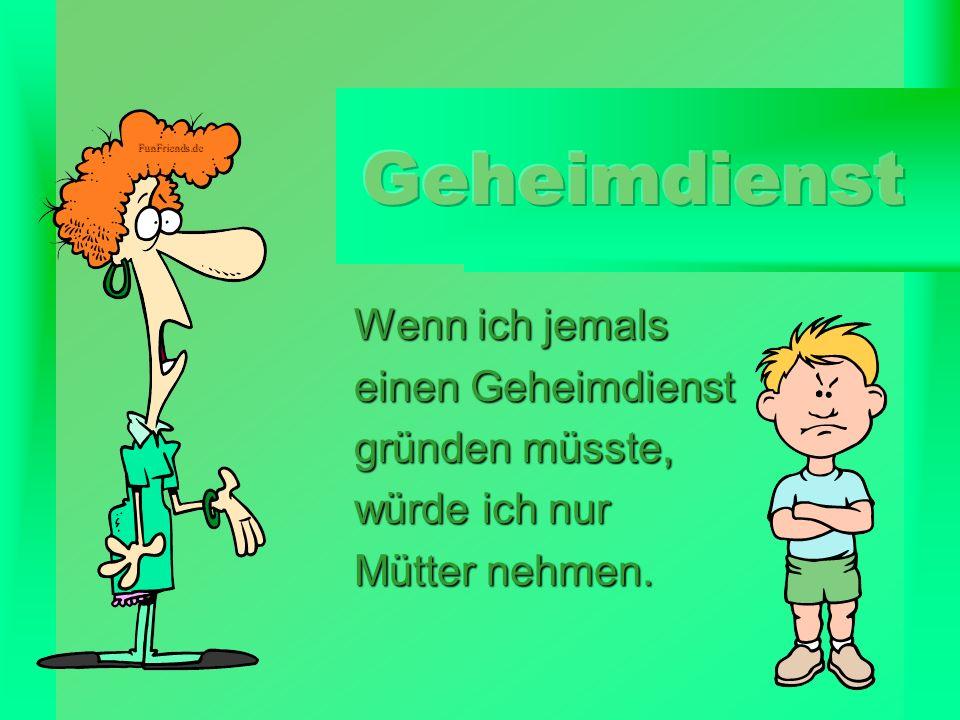 FunFriends.de Wenn ich jemals einen Geheimdienst gründen müsste, würde ich nur Mütter nehmen.