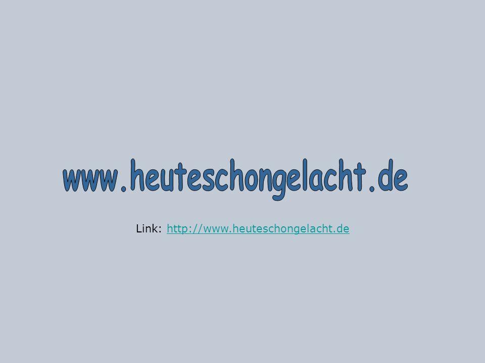 Link: http://www.heuteschongelacht.de
