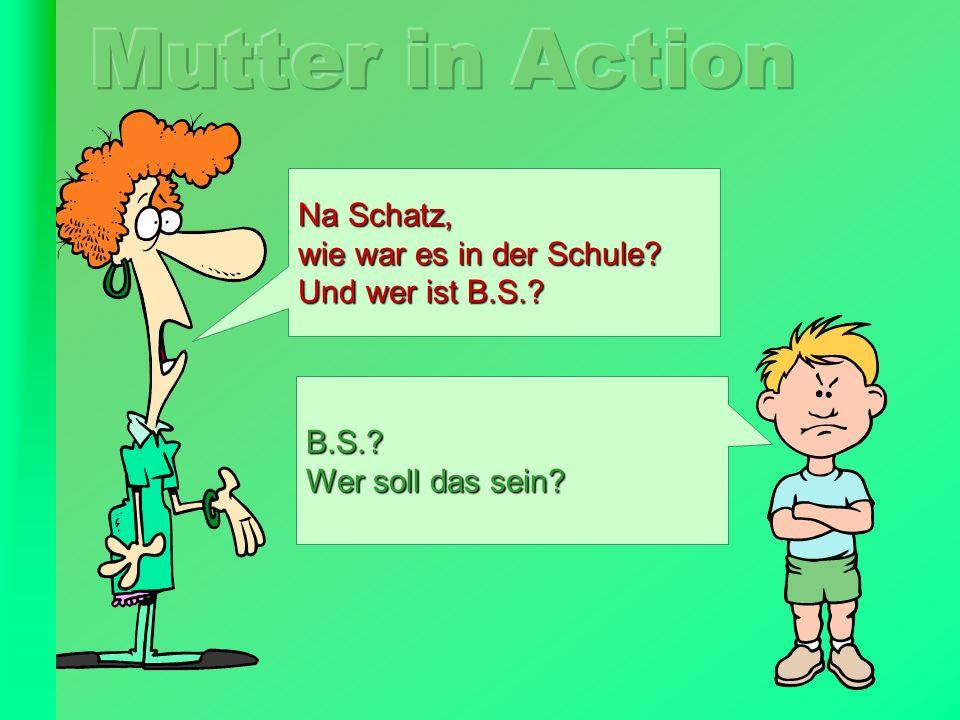 FunFriends.de Na Schatz, wie war es in der Schule? Und wer ist B.S.? B.S.? Wer soll das sein?
