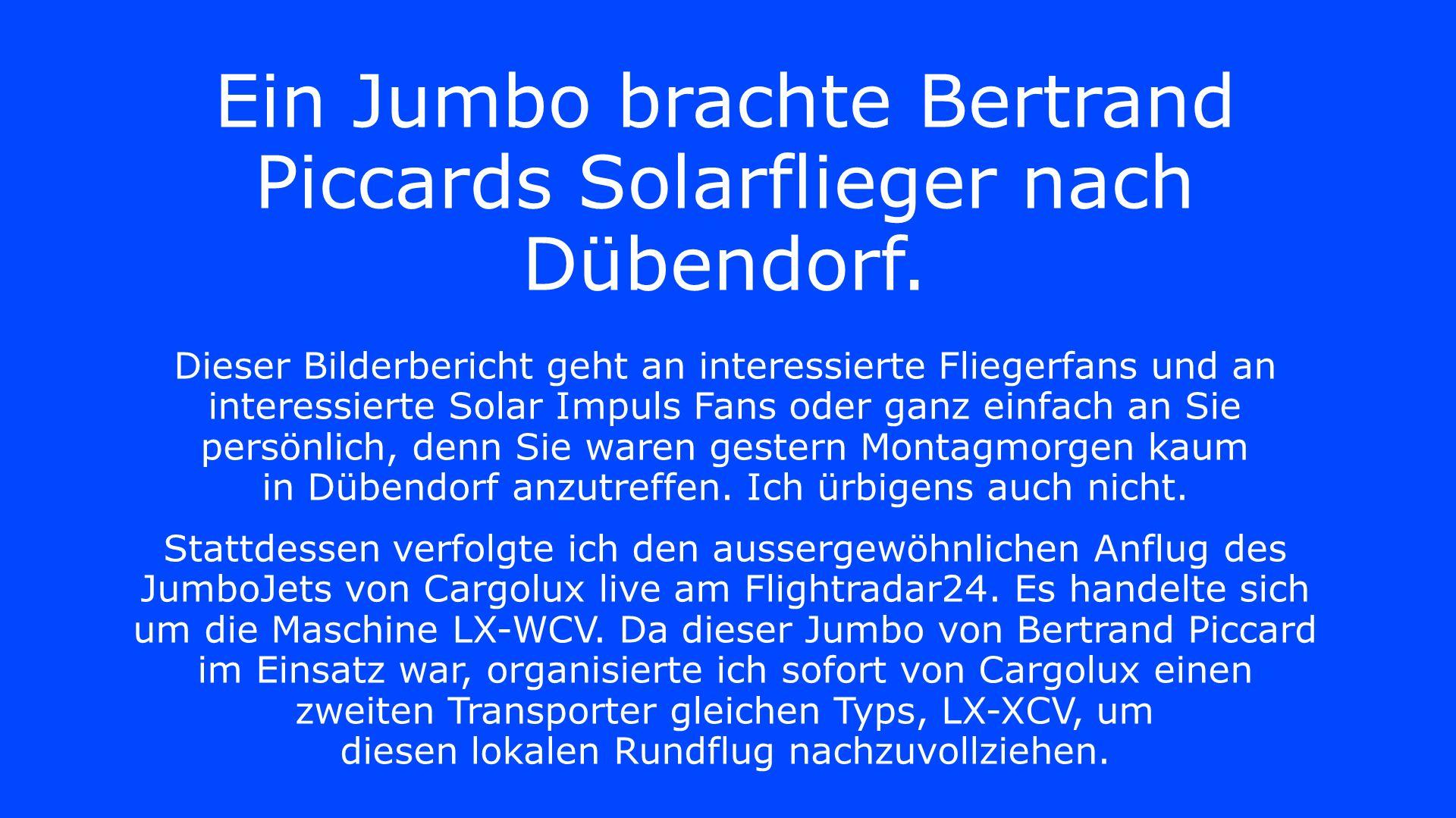 Ein Jumbo brachte Bertrand Piccards Solarflieger nach Dübendorf.