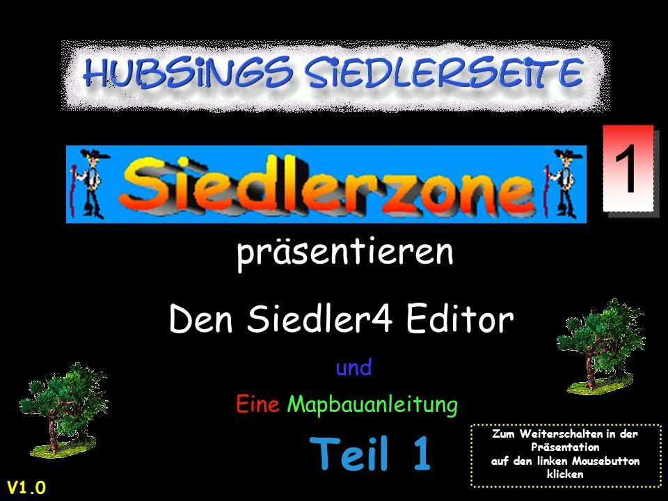 und präsentieren Den Siedler4 Editor und Eine Mapbauanleitung Zum Weiterschalten in der Präsentation auf den linken Mousebutton klicken 1 1 Teil 1 V1.