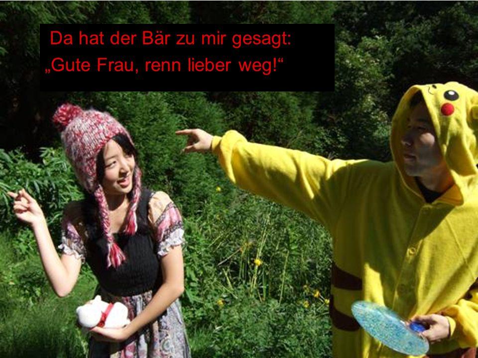Da hat der Bär zu mir gesagt: Gute Frau, renn lieber weg!