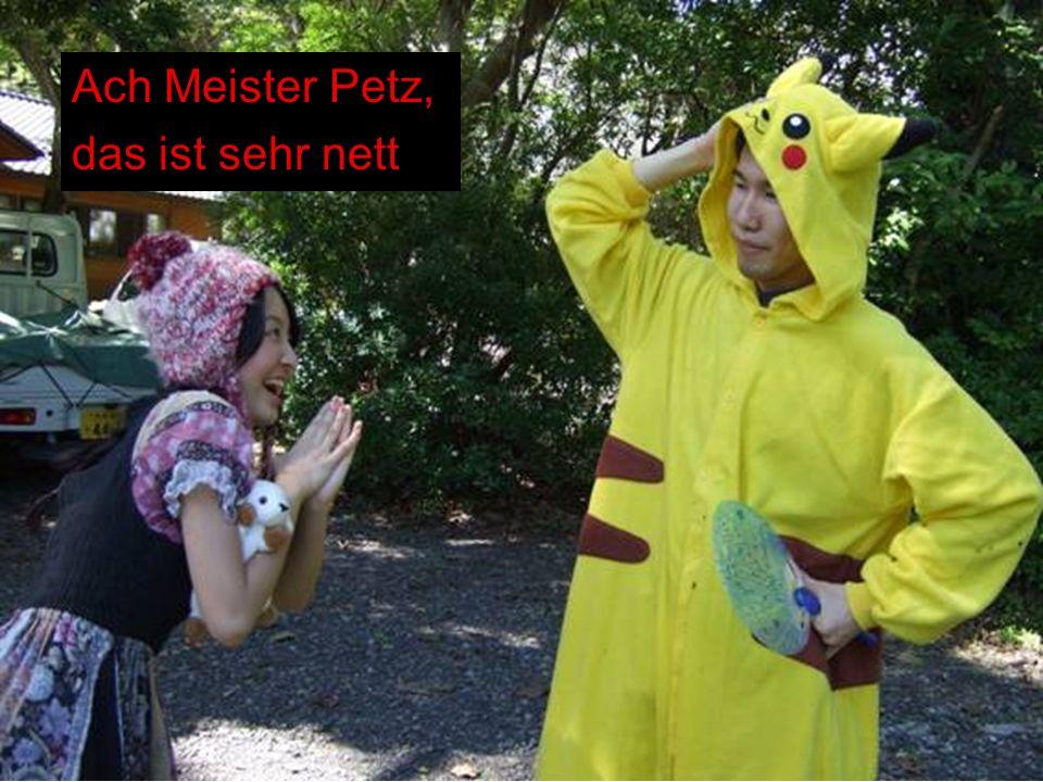 Ach Meister Petz, das ist sehr nett