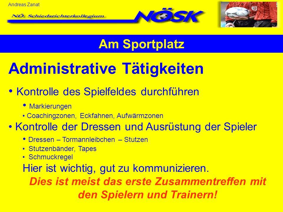 Am Sportplatz Administrative Tätigkeiten Kontrolle des Spielfeldes durchführen Markierungen Coachingzonen, Eckfahnen, Aufwärmzonen Kontrolle der Dress