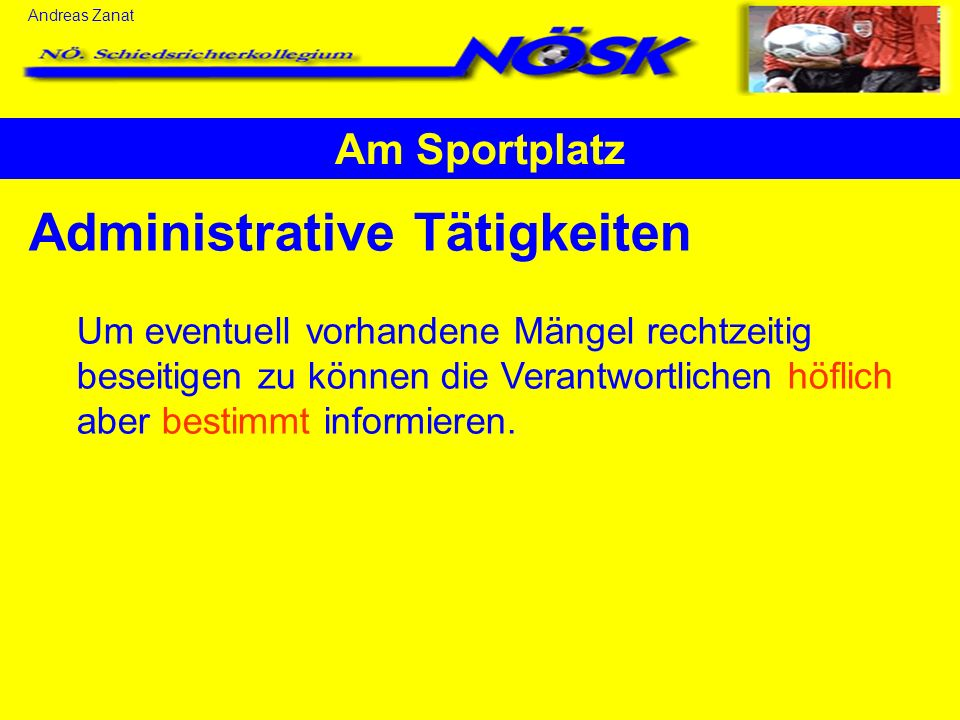 Andreas Zanat Am Sportplatz Administrative Tätigkeiten Um eventuell vorhandene Mängel rechtzeitig beseitigen zu können die Verantwortlichen höflich ab