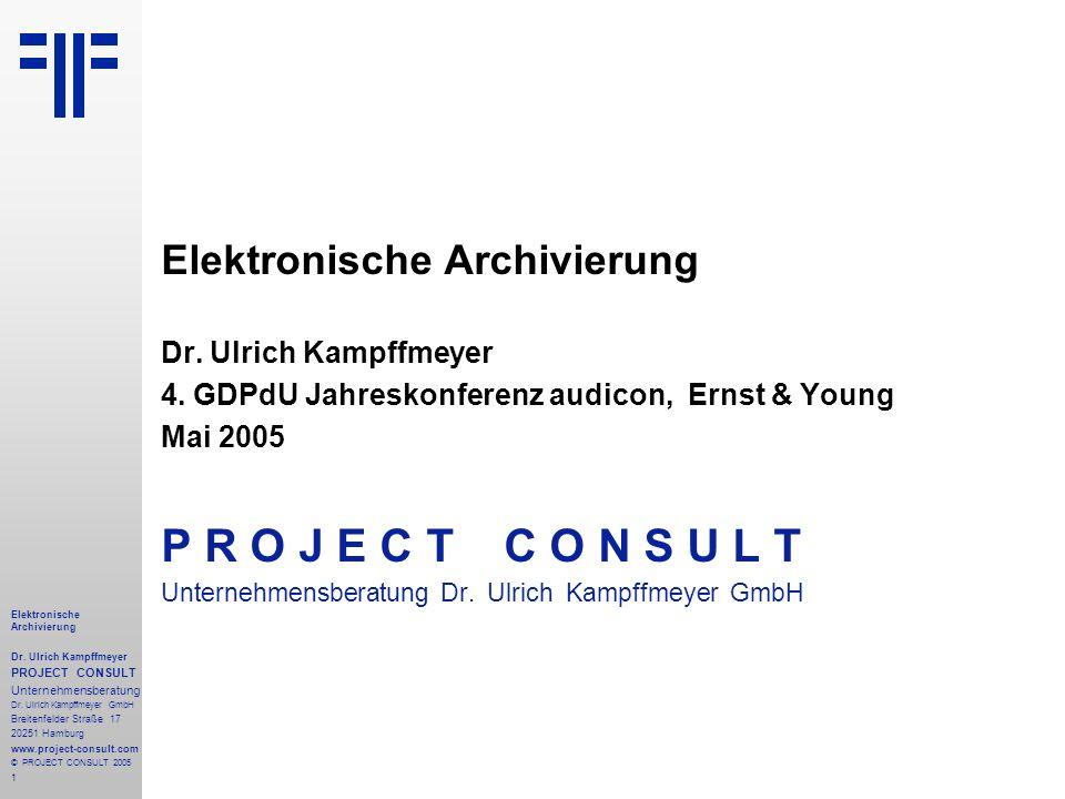 1 Elektronische Archivierung Dr. Ulrich Kampffmeyer PROJECT CONSULT Unternehmensberatung Dr. Ulrich Kampffmeyer GmbH Breitenfelder Straße 17 20251 Ham
