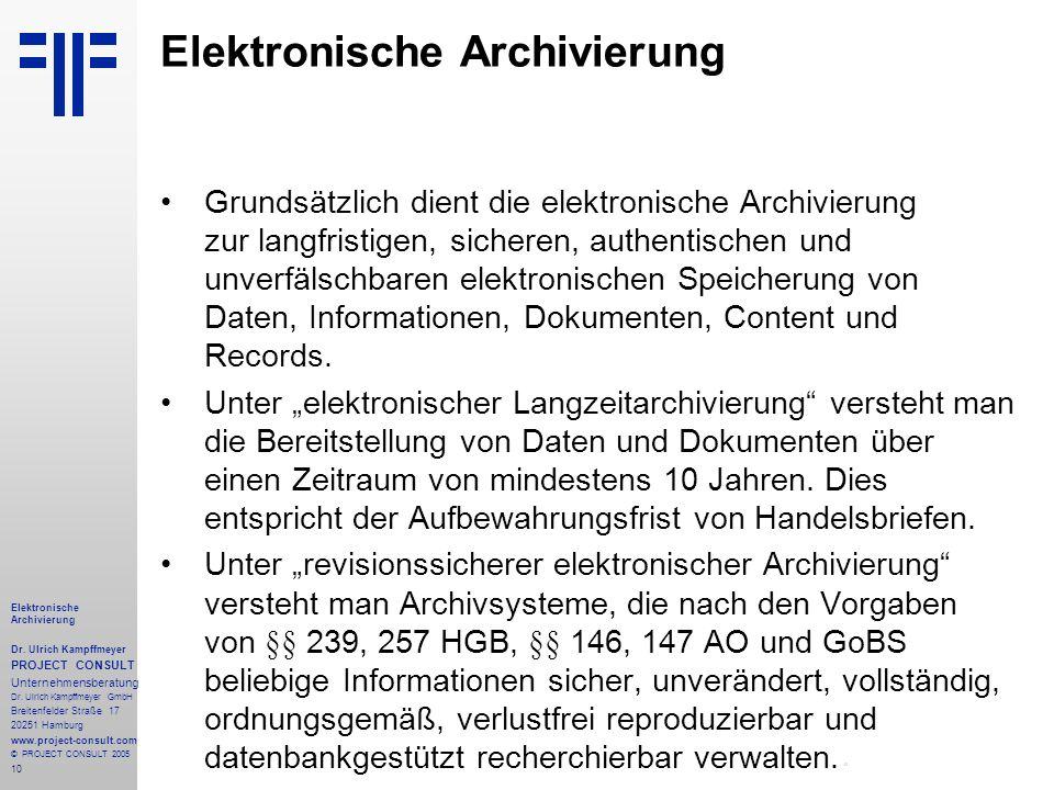 10 Elektronische Archivierung Dr. Ulrich Kampffmeyer PROJECT CONSULT Unternehmensberatung Dr. Ulrich Kampffmeyer GmbH Breitenfelder Straße 17 20251 Ha