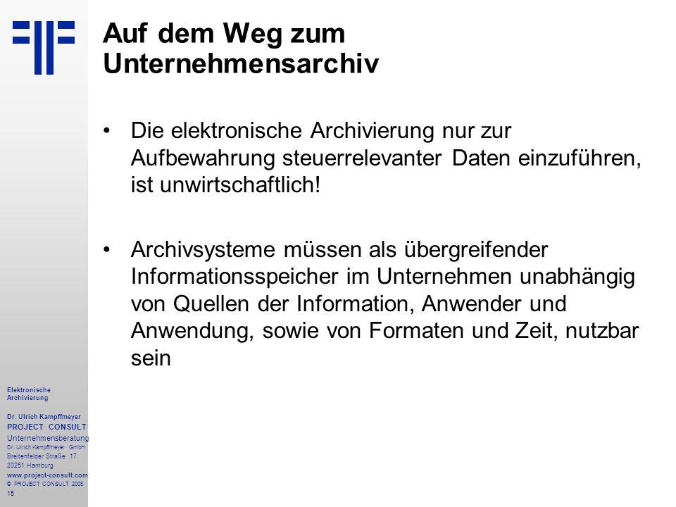 15 Elektronische Archivierung Dr. Ulrich Kampffmeyer PROJECT CONSULT Unternehmensberatung Dr. Ulrich Kampffmeyer GmbH Breitenfelder Straße 17 20251 Ha