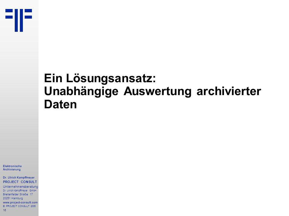16 Elektronische Archivierung Dr. Ulrich Kampffmeyer PROJECT CONSULT Unternehmensberatung Dr. Ulrich Kampffmeyer GmbH Breitenfelder Straße 17 20251 Ha