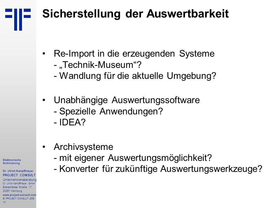 17 Elektronische Archivierung Dr. Ulrich Kampffmeyer PROJECT CONSULT Unternehmensberatung Dr. Ulrich Kampffmeyer GmbH Breitenfelder Straße 17 20251 Ha